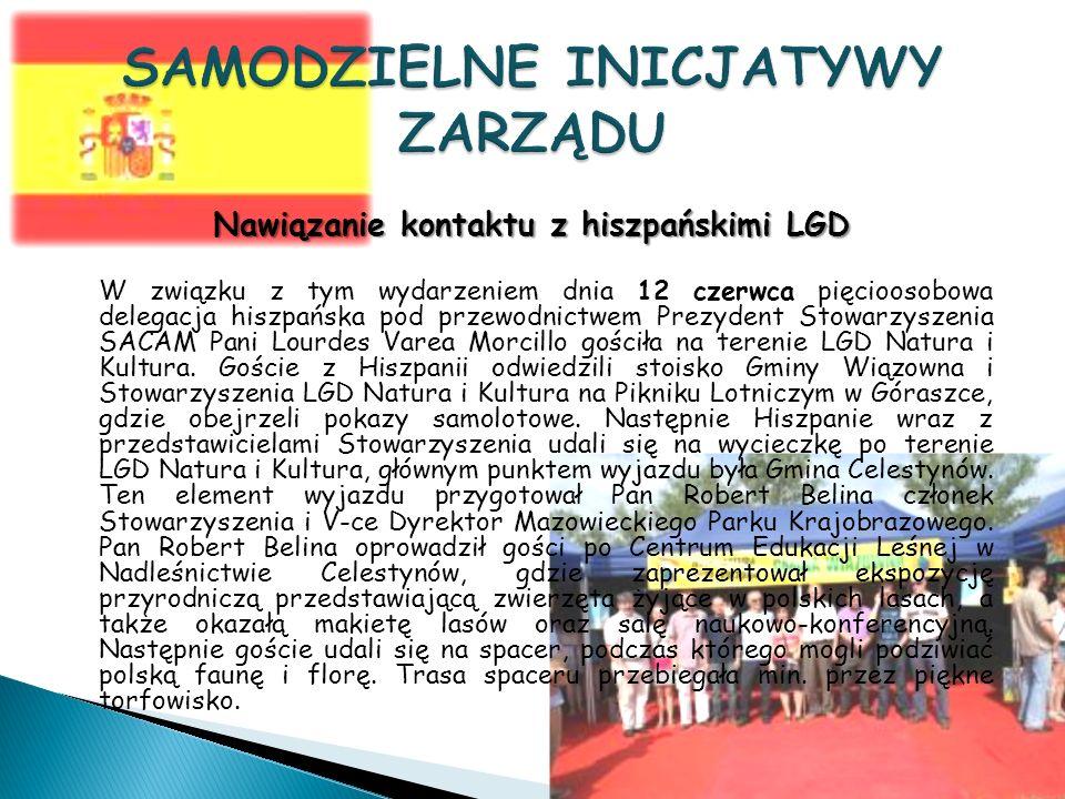 Nawiązanie kontaktu z hiszpańskimi LGD W związku z tym wydarzeniem dnia 12 czerwca pięcioosobowa delegacja hiszpańska pod przewodnictwem Prezydent Stowarzyszenia SACAM Pani Lourdes Varea Morcillo gościła na terenie LGD Natura i Kultura.