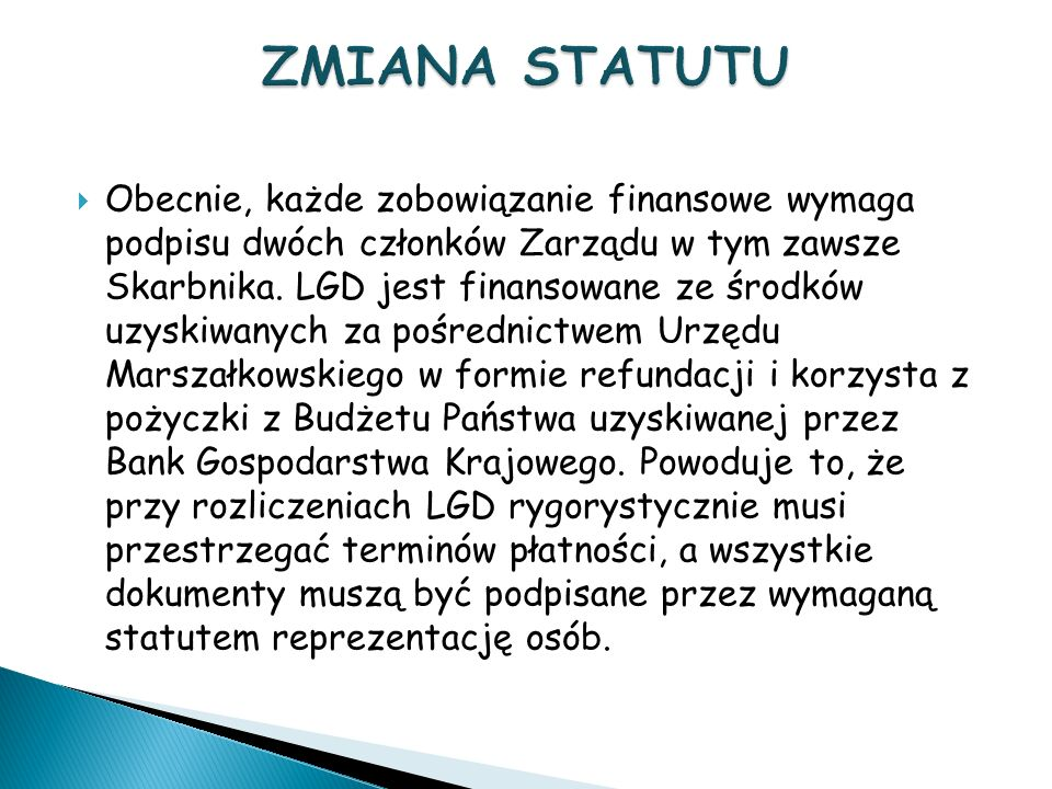 Obecnie, każde zobowiązanie finansowe wymaga podpisu dwóch członków Zarządu w tym zawsze Skarbnika.