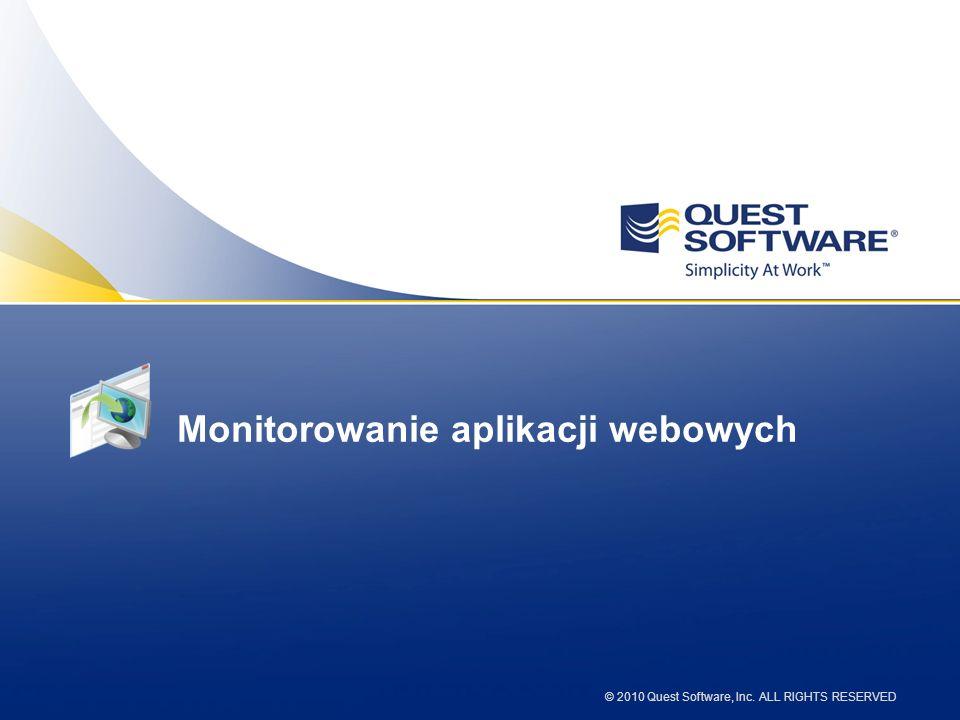 © 2010 Quest Software, Inc. ALL RIGHTS RESERVED Monitorowanie aplikacji webowych