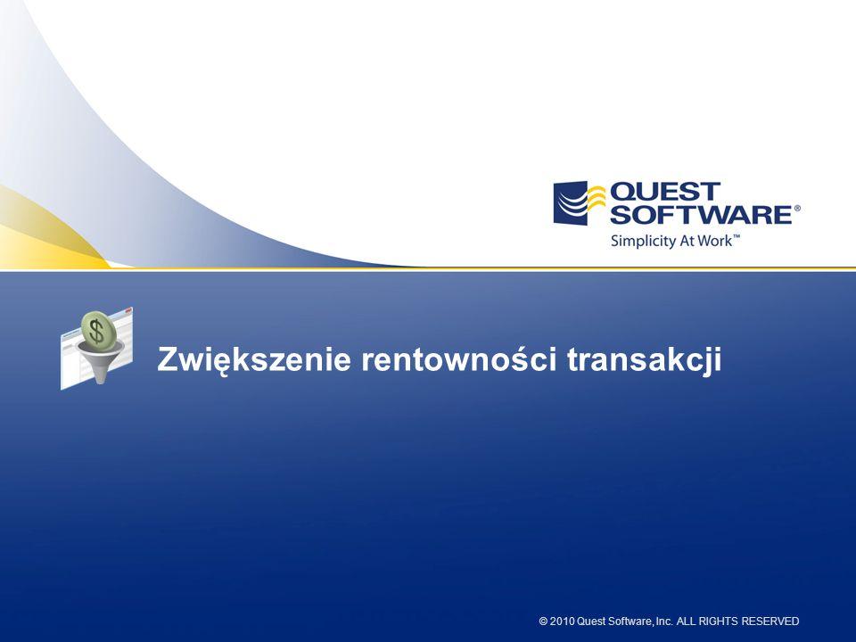 © 2010 Quest Software, Inc. ALL RIGHTS RESERVED Zwiększenie rentowności transakcji