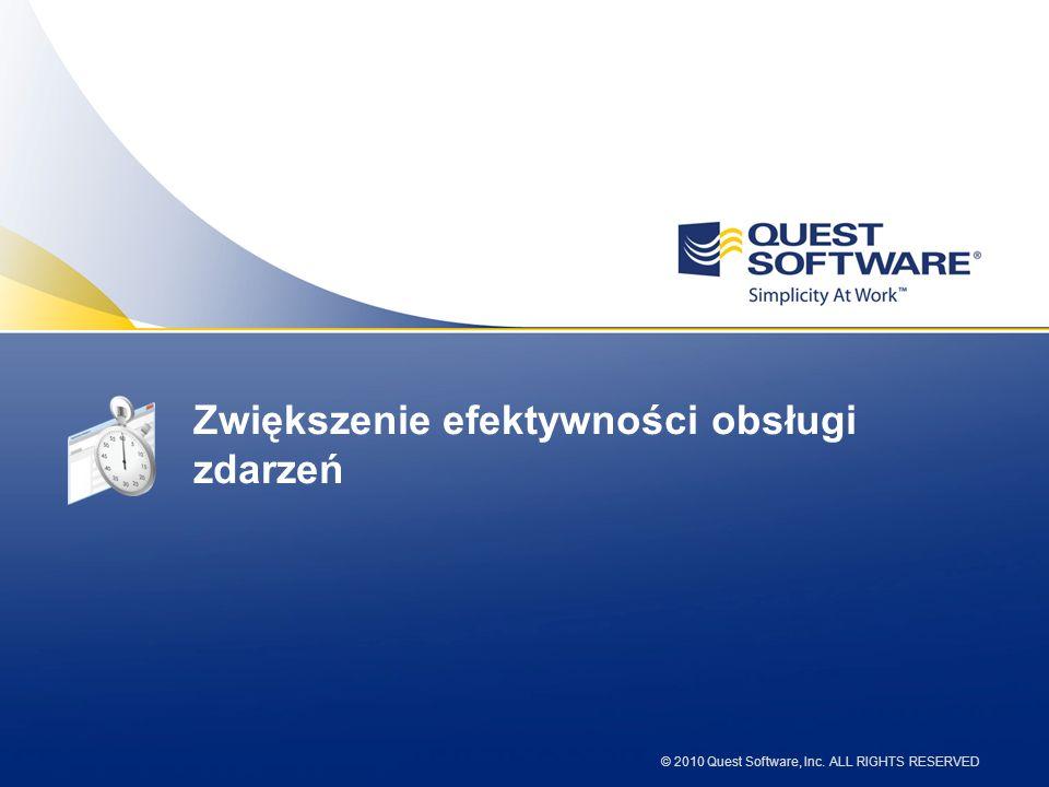 © 2010 Quest Software, Inc. ALL RIGHTS RESERVED Zwiększenie efektywności obsługi zdarzeń