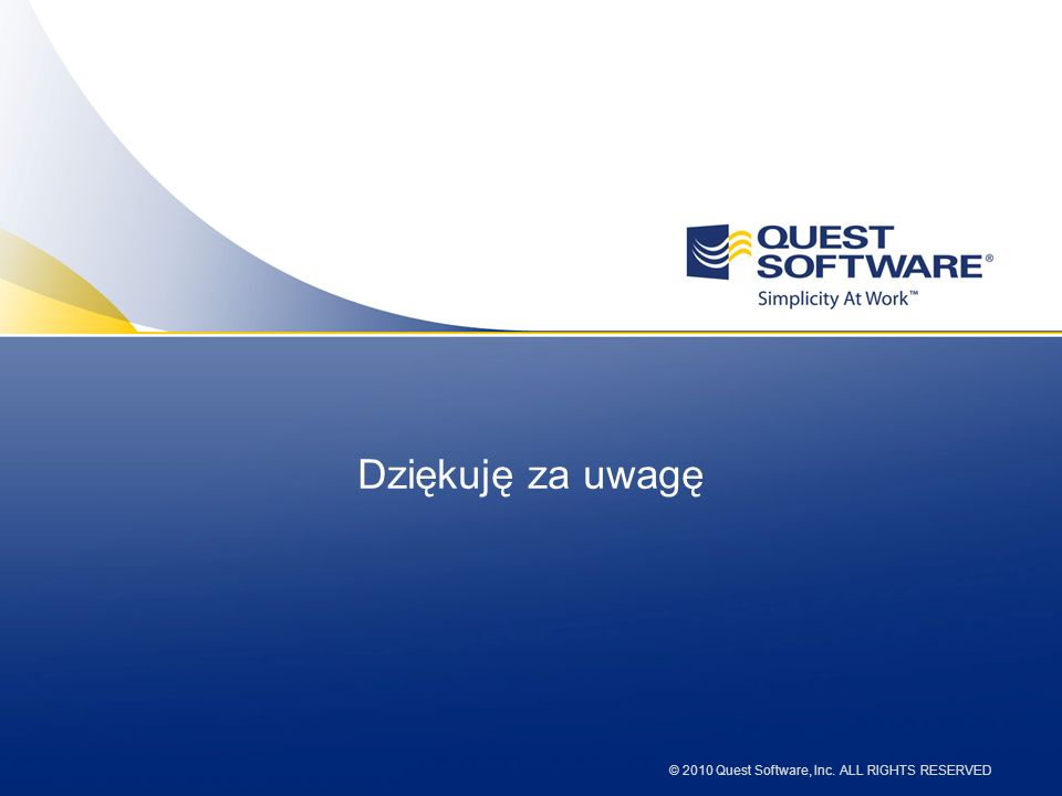 © 2010 Quest Software, Inc. ALL RIGHTS RESERVED Dziękuję za uwagę