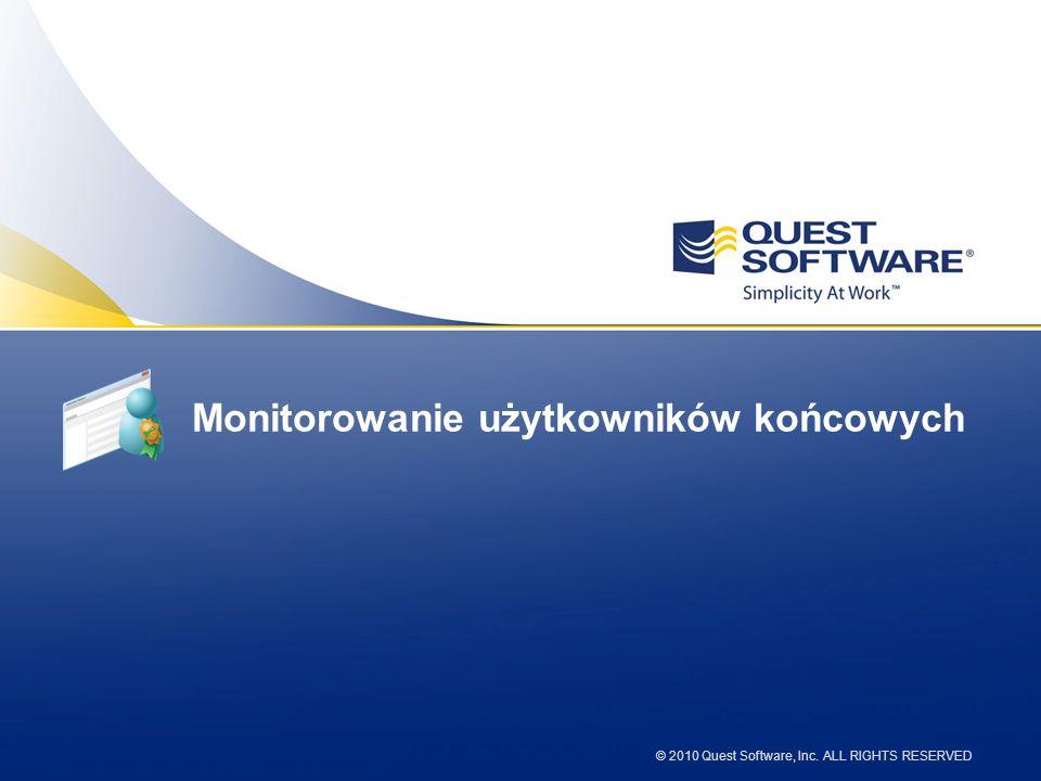 © 2010 Quest Software, Inc. ALL RIGHTS RESERVED Monitorowanie użytkowników końcowych