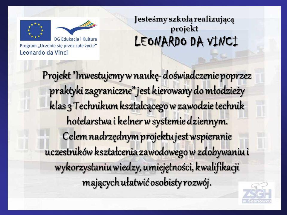 Jesteśmy szkołą realizującą projekt LEONARDO DA VINCI LEONARDO DA VINCI Projekt