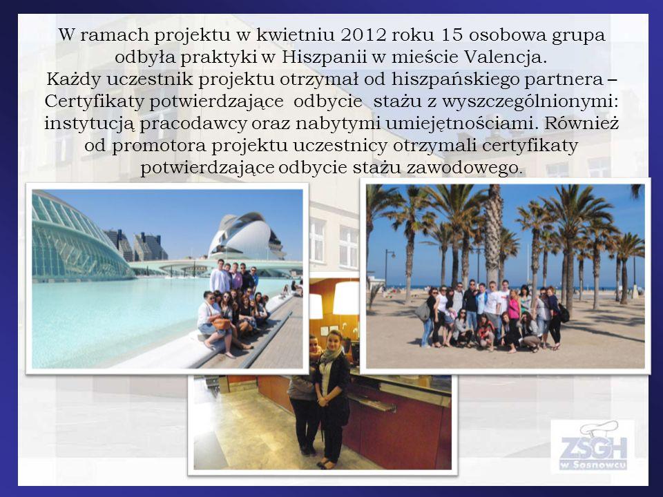 W ramach projektu w kwietniu 2012 roku 15 osobowa grupa odbyła praktyki w Hiszpanii w mieście Valencja. Każdy uczestnik projektu otrzymał od hiszpańsk