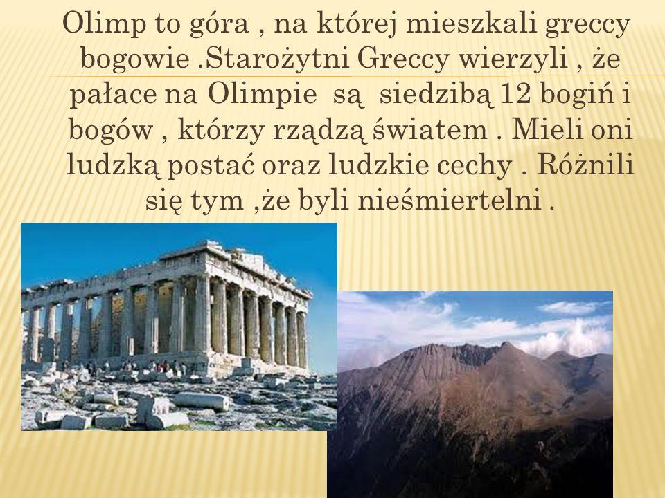 Olimp to góra, na której mieszkali greccy bogowie.Starożytni Greccy wierzyli, że pałace na Olimpie są siedzibą 12 bogiń i bogów, którzy rządzą światem