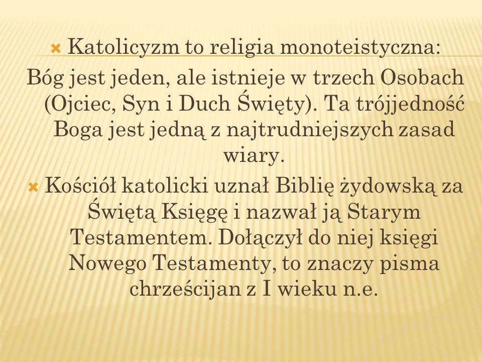 Katolicyzm to religia monoteistyczna: Bóg jest jeden, ale istnieje w trzech Osobach (Ojciec, Syn i Duch Święty). Ta trójjedność Boga jest jedną z najt