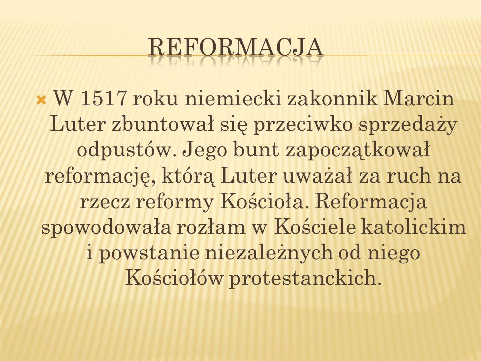 W 1517 roku niemiecki zakonnik Marcin Luter zbuntował się przeciwko sprzedaży odpustów. Jego bunt zapoczątkował reformację, którą Luter uważał za ruch
