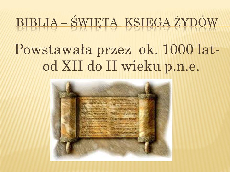 Powstawała przez ok. 1000 lat- od XII do II wieku p.n.e.