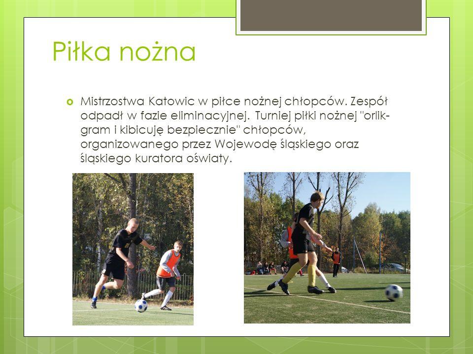 Piłka nożna Mistrzostwa Katowic w piłce nożnej chłopców. Zespół odpadł w fazie eliminacyjnej. Turniej piłki nożnej