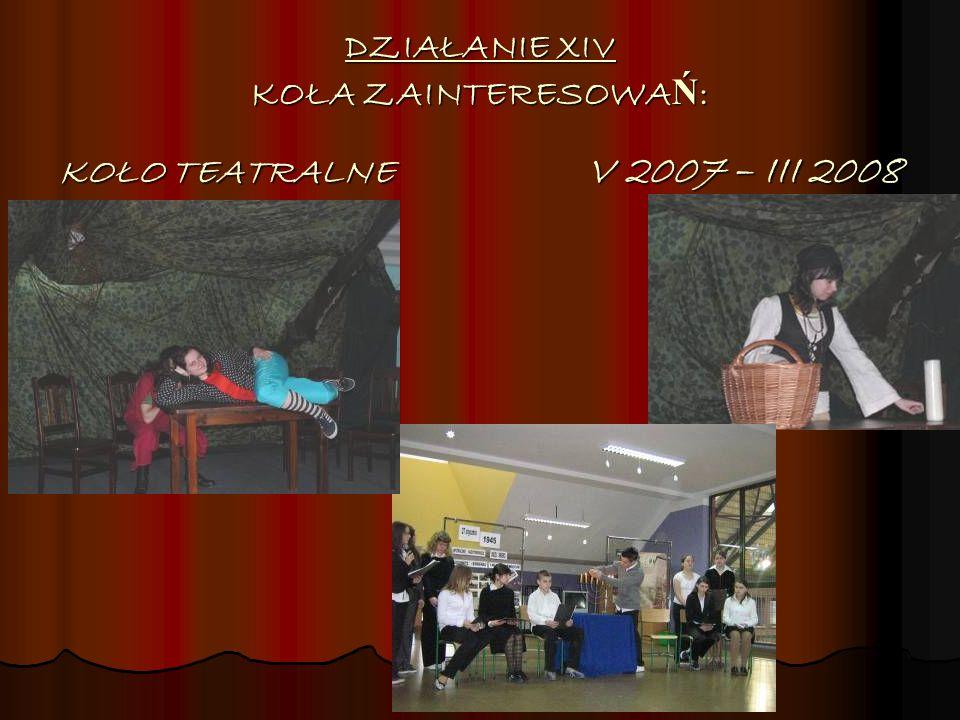 DZIAŁANIE XIV KOŁA ZAINTERESOWA Ń : KOŁO TEATRALNE V 2007 – III 2008