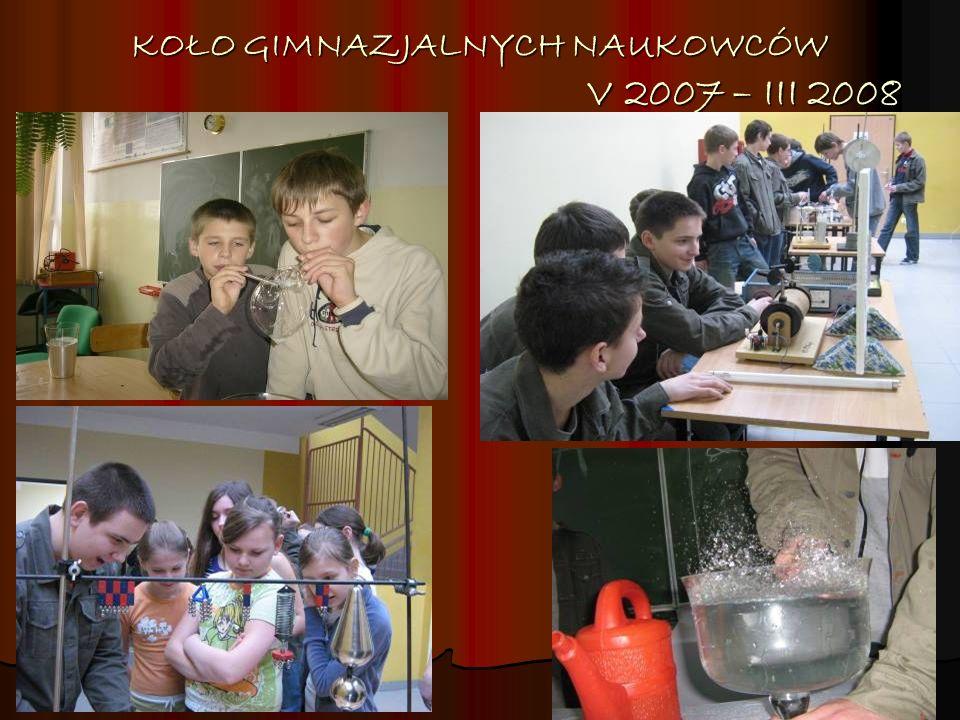 KOŁO GIMNAZJALNYCH NAUKOWCÓW V 2007 – III 2008