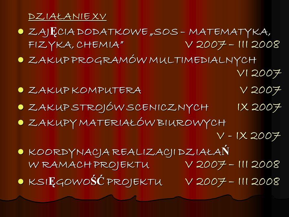 DZIAŁANIE XV ZAJ Ę CIA DODATKOWE SOS – MATEMATYKA, FIZYKA, CHEMIA V 2007 – III 2008 ZAJ Ę CIA DODATKOWE SOS – MATEMATYKA, FIZYKA, CHEMIA V 2007 – III
