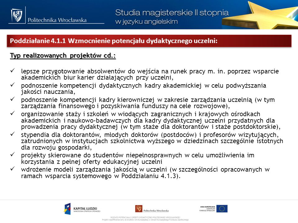 Poddziałanie 4.1.1 Wzmocnienie potencjału dydaktycznego uczelni: Typ realizowanych projektów cd.: lepsze przygotowanie absolwentów do wejścia na runek pracy m.