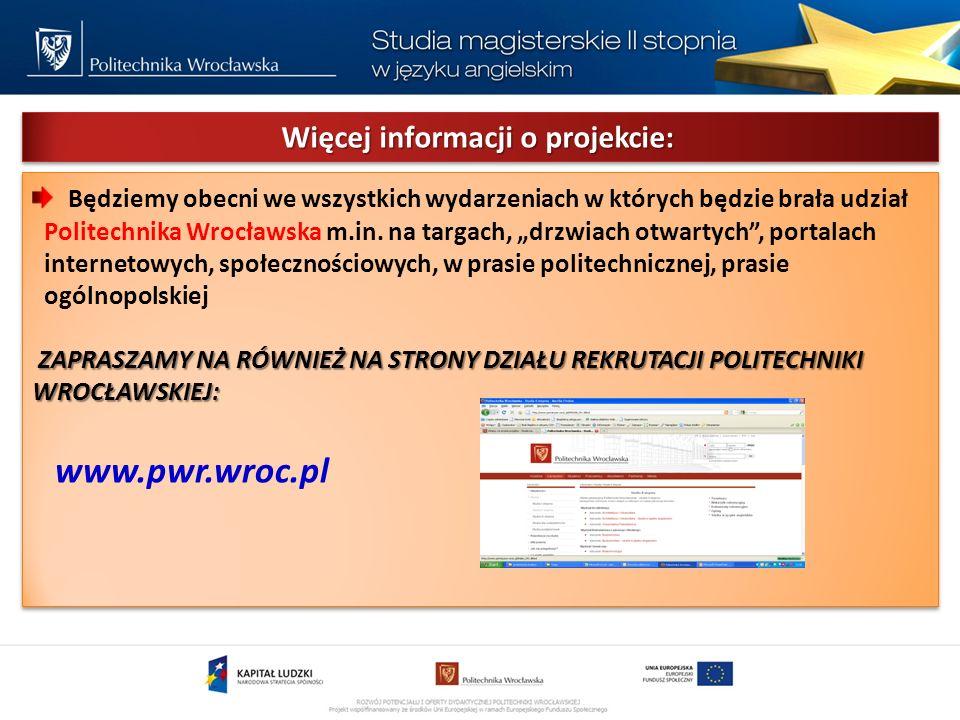 Więcej informacji o projekcie: ZAPRASZAMY NA RÓWNIEŻ NA STRONY DZIAŁU REKRUTACJI POLITECHNIKI WROCŁAWSKIEJ: Będziemy obecni we wszystkich wydarzeniach w których będzie brała udział Politechnika Wrocławska m.in.