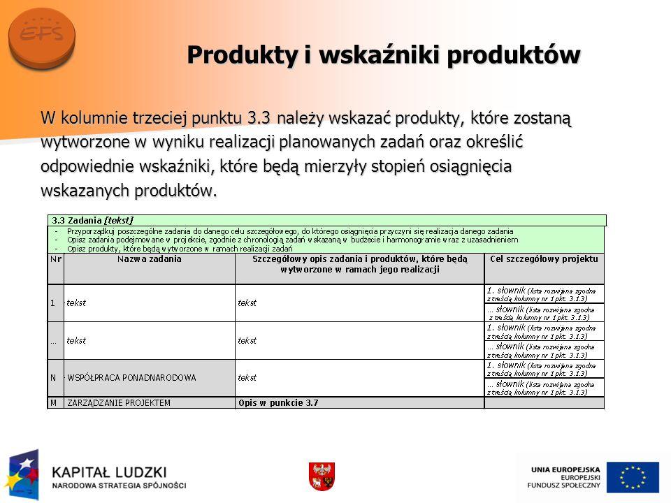 Produkty i wskaźniki produktów W kolumnie trzeciej punktu 3.3 należy wskazać produkty, które zostaną wytworzone w wyniku realizacji planowanych zadań