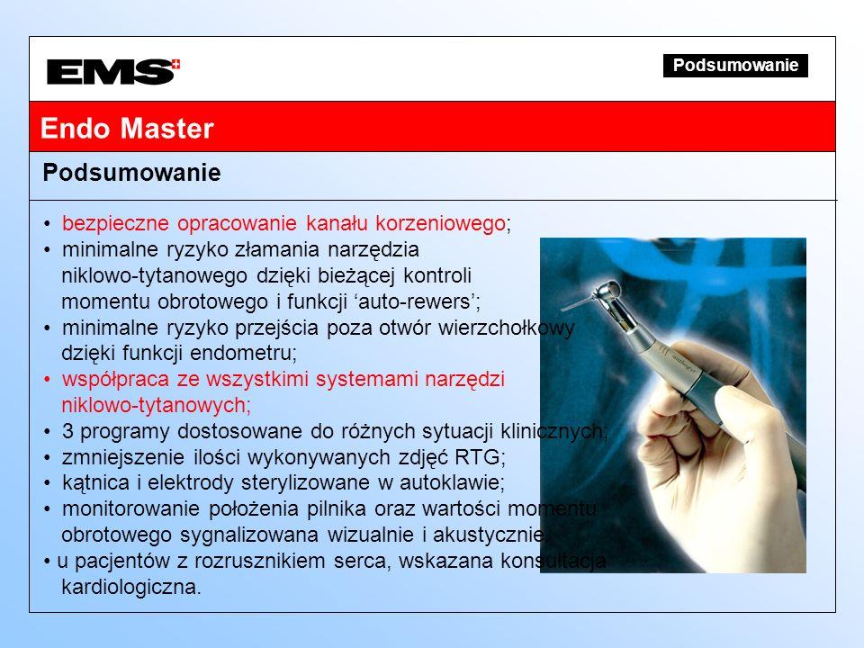 Podsumowanie Endo Master bezpieczne opracowanie kanału korzeniowego; minimalne ryzyko złamania narzędzia niklowo-tytanowego dzięki bieżącej kontroli m