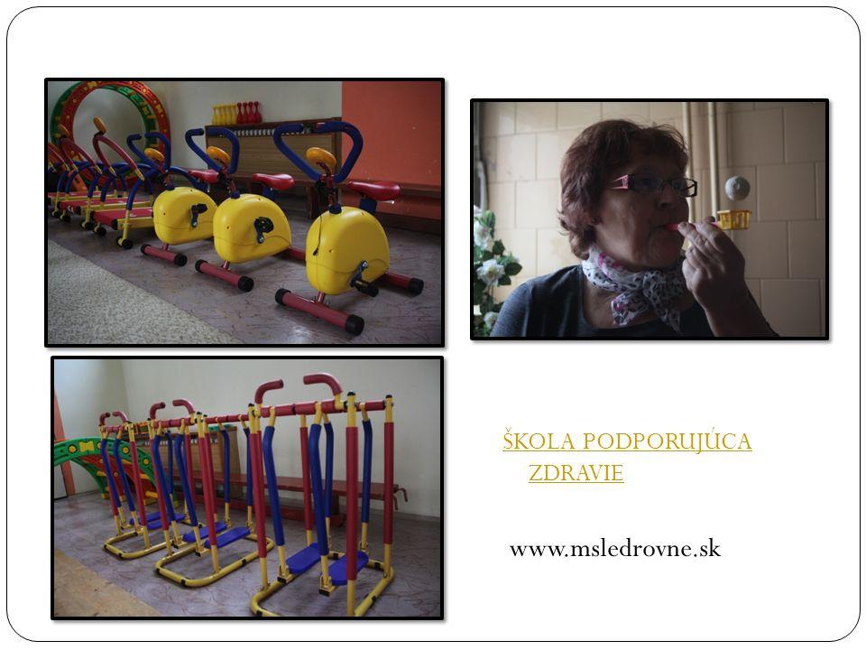 ŠKOLA PODPORUJÚCA ZDRAVIE ŠKOLA PODPORUJÚCA ZDRAVIE www.msledrovne.sk