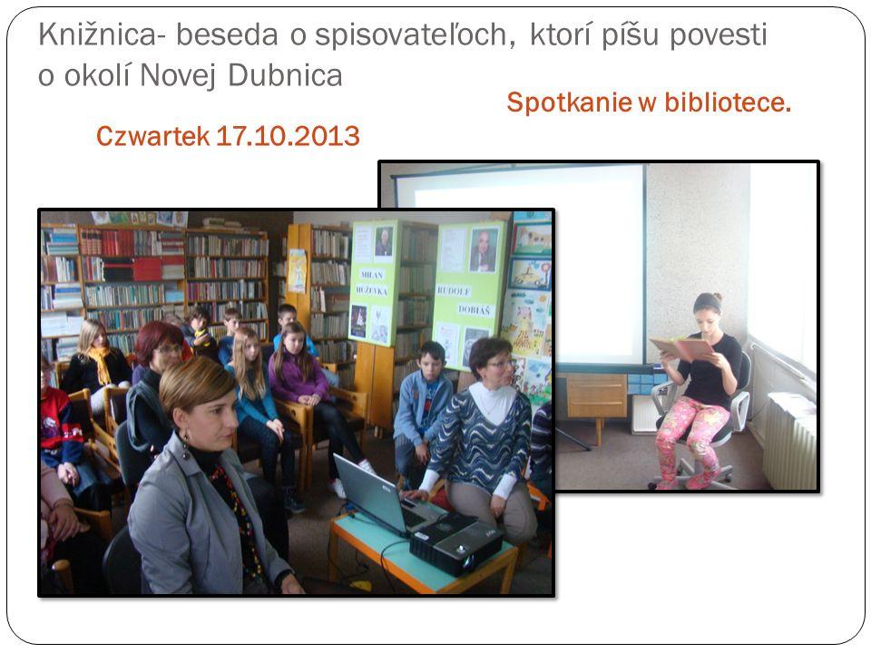 Knižnica- beseda o spisovateľoch, ktorí píšu povesti o okolí Novej Dubnica Czwartek 17.10.2013 Spotkanie w bibliotece.