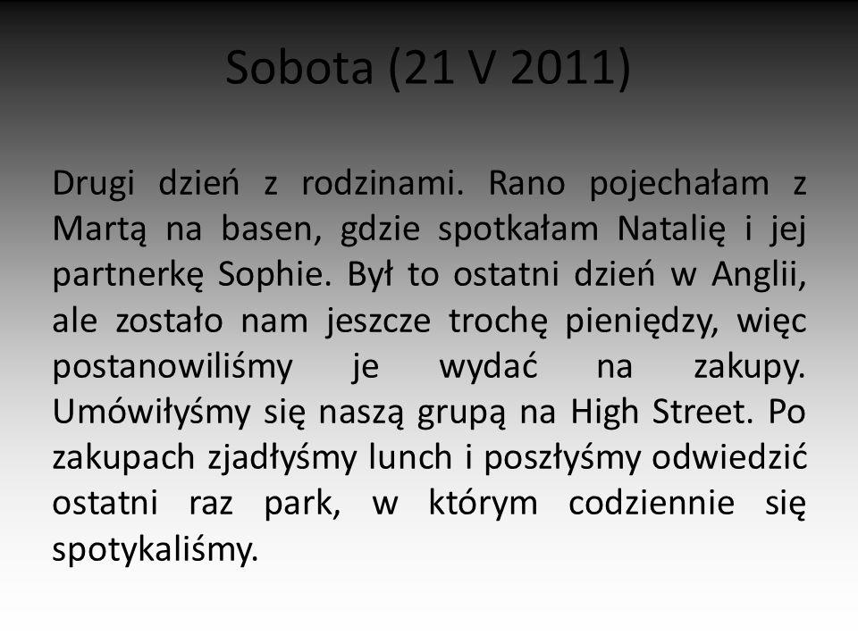 Sobota (21 V 2011) Drugi dzień z rodzinami. Rano pojechałam z Martą na basen, gdzie spotkałam Natalię i jej partnerkę Sophie. Był to ostatni dzień w A