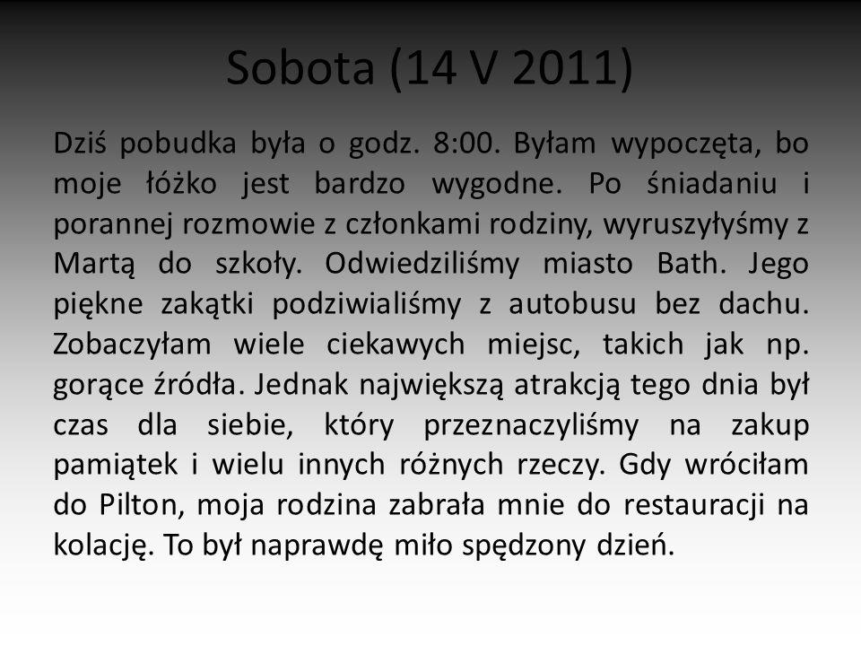 Sobota (14 V 2011) Dziś pobudka była o godz. 8:00. Byłam wypoczęta, bo moje łóżko jest bardzo wygodne. Po śniadaniu i porannej rozmowie z członkami ro