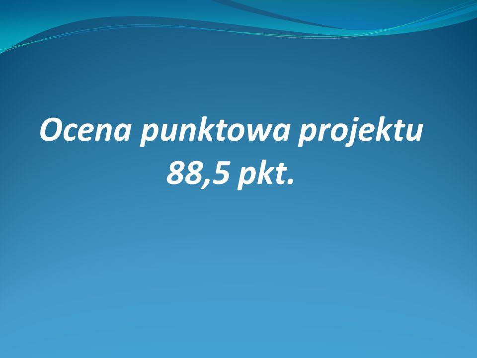 Ocena punktowa projektu 88,5 pkt.