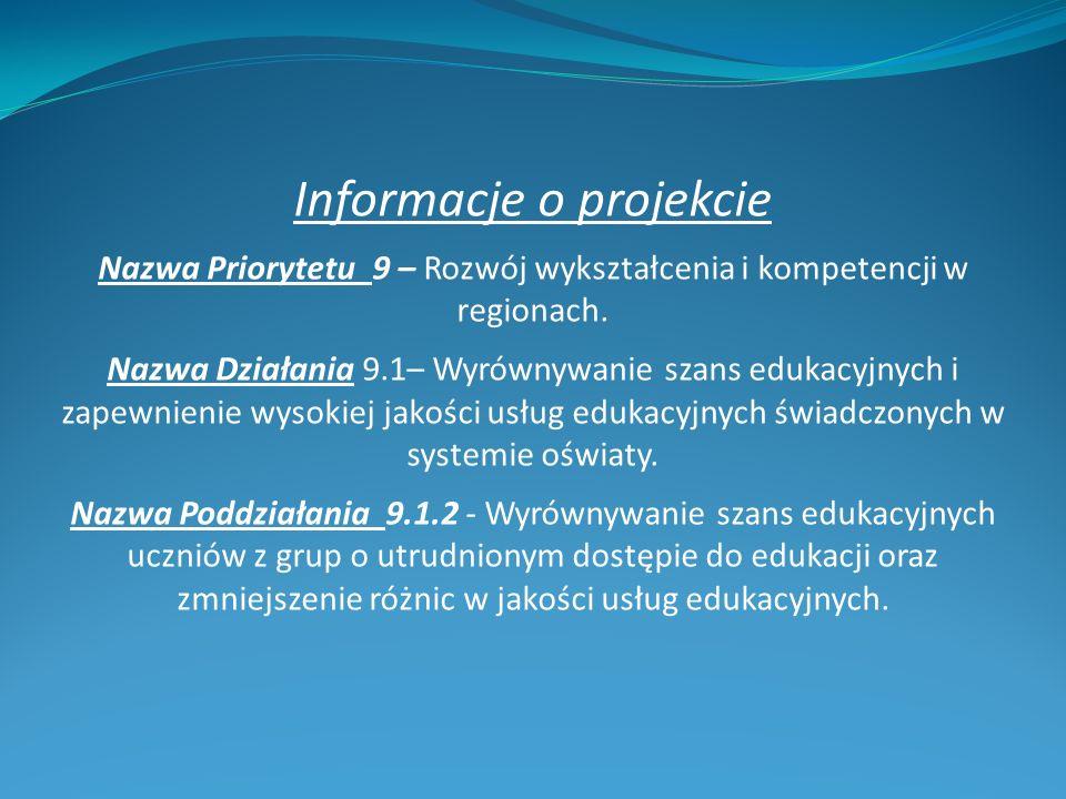 Informacje o projekcie Nazwa Priorytetu 9 – Rozwój wykształcenia i kompetencji w regionach. Nazwa Działania 9.1– Wyrównywanie szans edukacyjnych i zap
