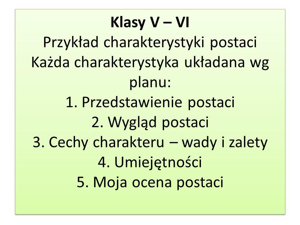 Klasy V – VI Przykład charakterystyki postaci Każda charakterystyka układana wg planu: 1. Przedstawienie postaci 2. Wygląd postaci 3. Cechy charakteru