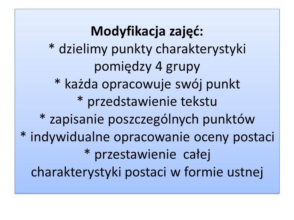 Modyfikacja zajęć: * dzielimy punkty charakterystyki pomiędzy 4 grupy * każda opracowuje swój punkt * przedstawienie tekstu * zapisanie poszczególnych