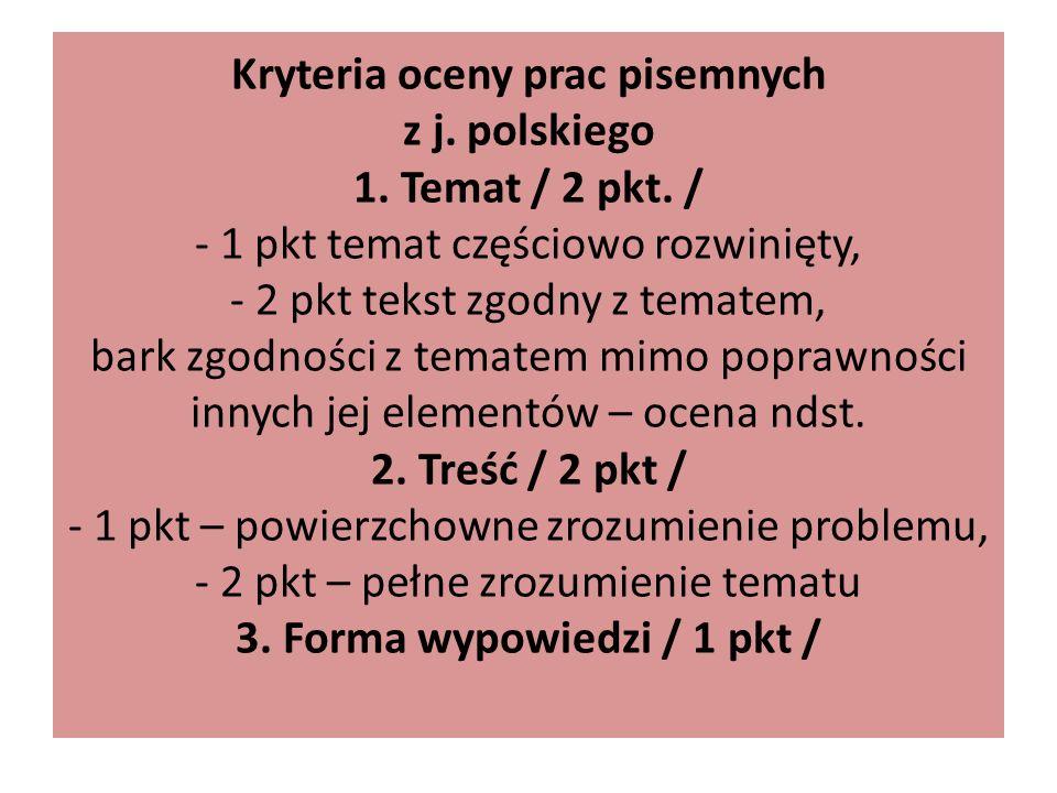 Kryteria oceny prac pisemnych z j. polskiego 1. Temat / 2 pkt. / - 1 pkt temat częściowo rozwinięty, - 2 pkt tekst zgodny z tematem, bark zgodności z