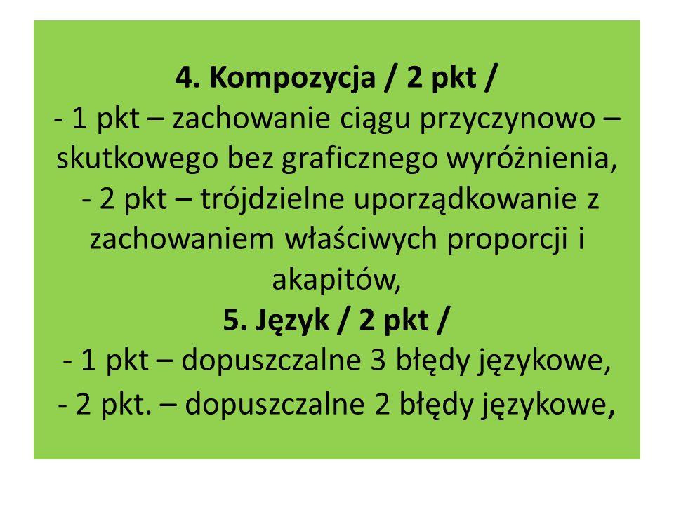 4. Kompozycja / 2 pkt / - 1 pkt – zachowanie ciągu przyczynowo – skutkowego bez graficznego wyróżnienia, - 2 pkt – trójdzielne uporządkowanie z zachow