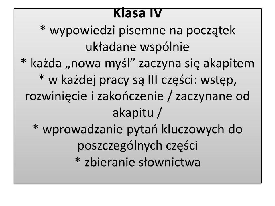 Klasa IV * wypowiedzi pisemne na początek układane wspólnie * każda nowa myśl zaczyna się akapitem * w każdej pracy są III części: wstęp, rozwinięcie