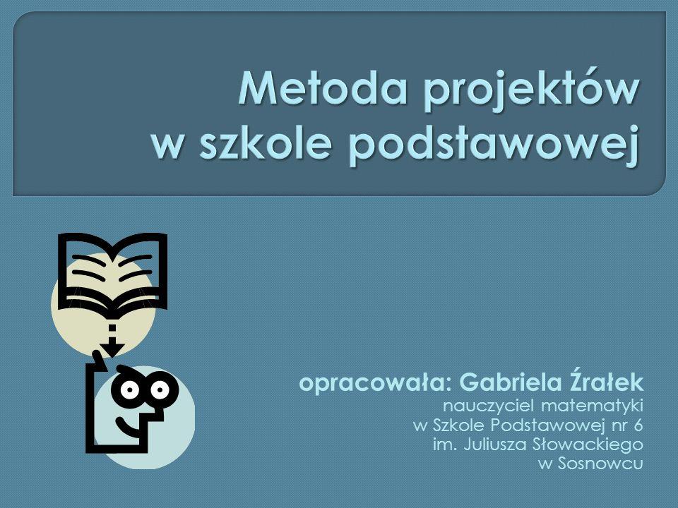 opracowała: Gabriela Źrałek nauczyciel matematyki w Szkole Podstawowej nr 6 im. Juliusza Słowackiego w Sosnowcu