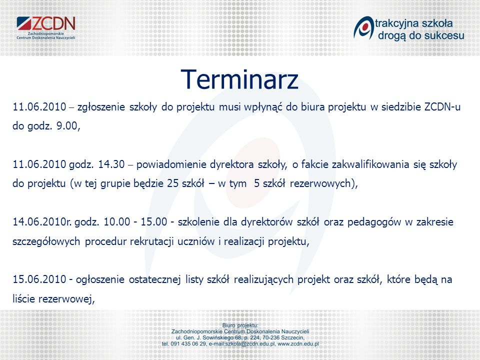 Terminarz 11.06.2010 – zgłoszenie szkoły do projektu musi wpłynąć do biura projektu w siedzibie ZCDN-u do godz.