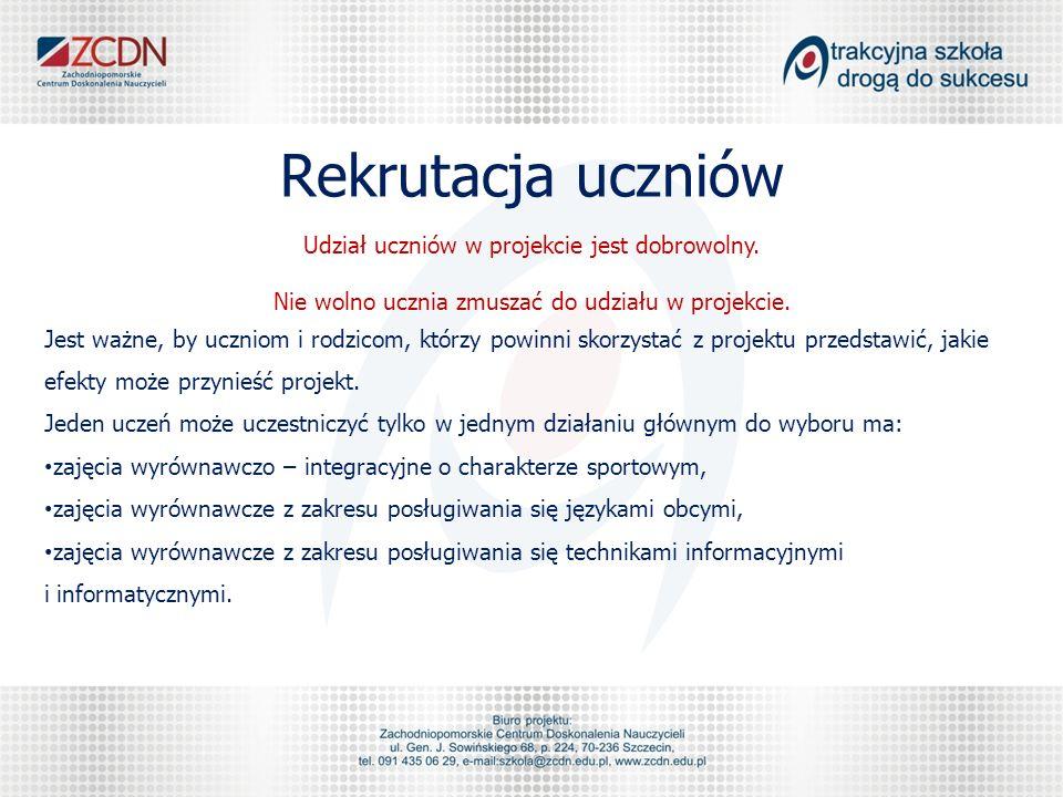 Rekrutacja uczniów Udział uczniów w projekcie jest dobrowolny.
