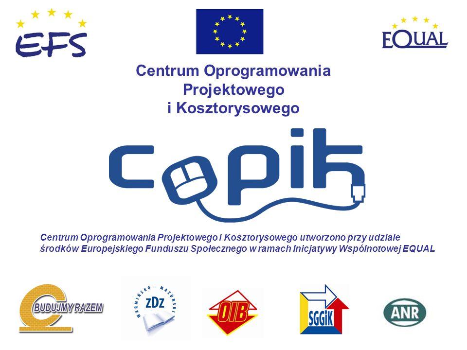 Centrum Oprogramowania Projektowego i Kosztorysowego Centrum Oprogramowania Projektowego i Kosztorysowego utworzono przy udziale środków Europejskiego Funduszu Społecznego w ramach Inicjatywy Wspólnotowej EQUAL