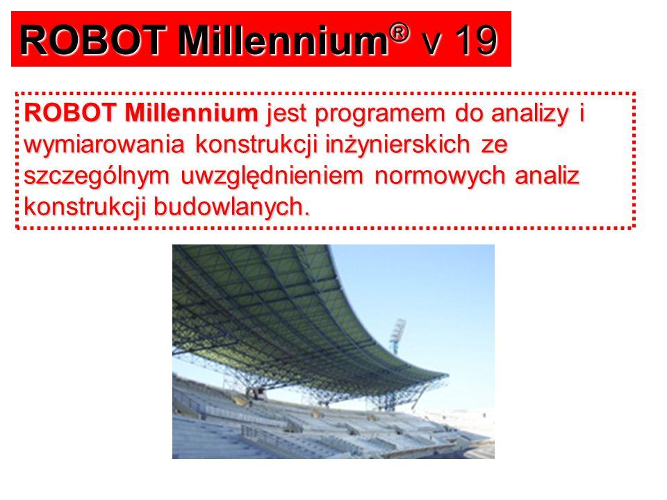 ROBOT Millennium® v 19 ROBOT Millennium jest programem do analizy i wymiarowania konstrukcji inżynierskich ze szczególnym uwzględnieniem normowych analiz konstrukcji budowlanych.
