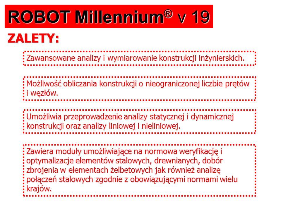 ROBOT Millennium ® v 19 Zawansowane analizy i wymiarowanie konstrukcji inżynierskich. Możliwość obliczania konstrukcji o nieograniczonej liczbie prętó