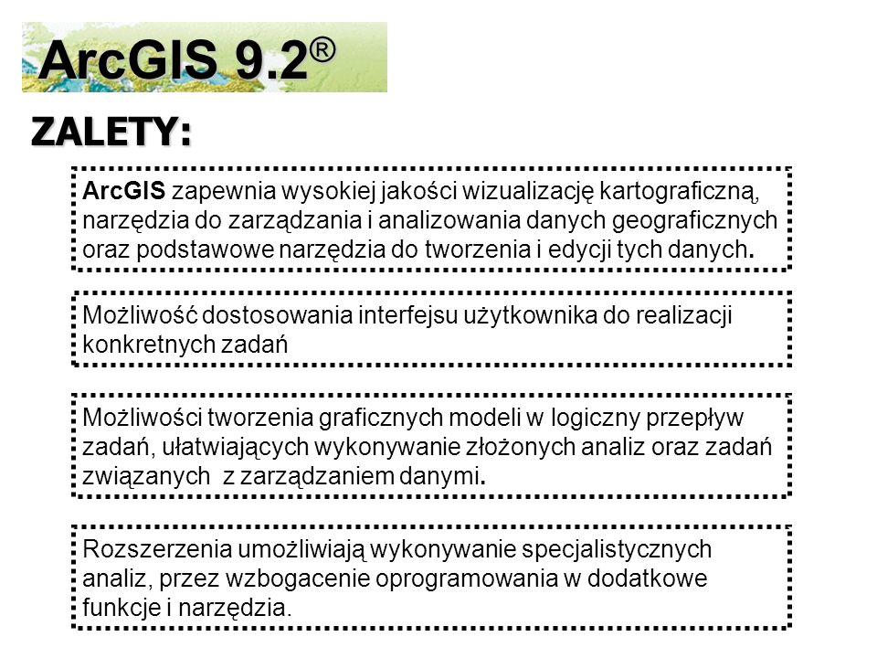 ArcGIS 9.2 ® ArcGIS zapewnia wysokiej jakości wizualizację kartograficzną, narzędzia do zarządzania i analizowania danych geograficznych oraz podstawowe narzędzia do tworzenia i edycji tych danych.