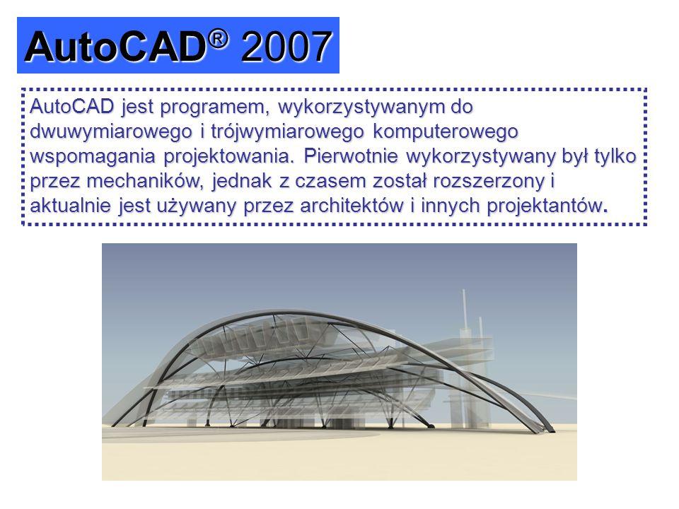 AutoCAD® 2007 AutoCAD jest programem, wykorzystywanym do dwuwymiarowego i trójwymiarowego komputerowego wspomagania projektowania. Pierwotnie wykorzys