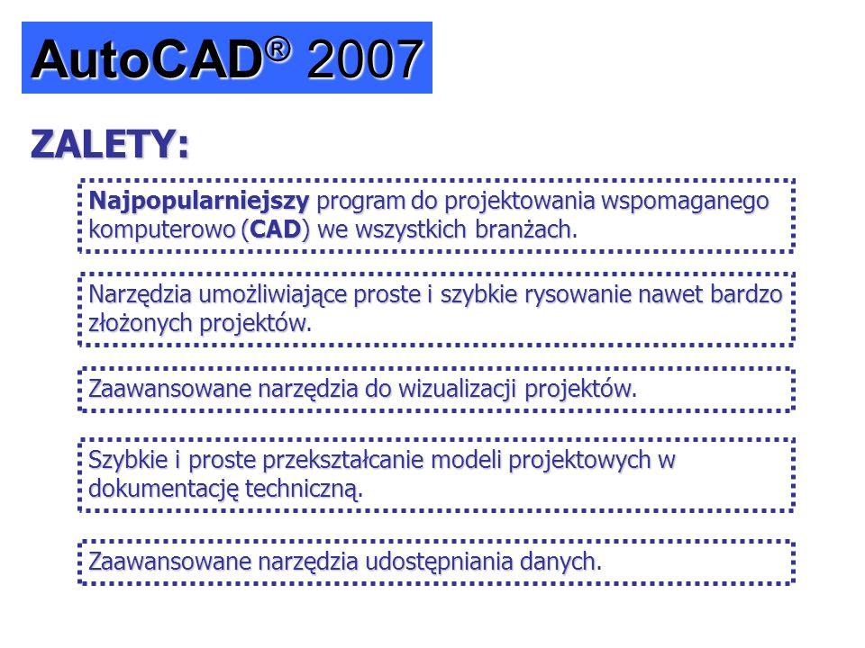 AutoCAD ® 2007 Najpopularniejszyprogram do projektowania wspomaganego komputerowo (CAD) we wszystkich branżach Najpopularniejszy program do projektowa