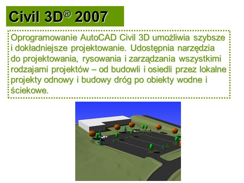 Civil 3D ® 2007 Szybkie i precyzyjne wykonywanie szerokiej gamy projektów inżynierskich Szybkie i precyzyjne wykonywanie szerokiej gamy projektów inżynierskich.