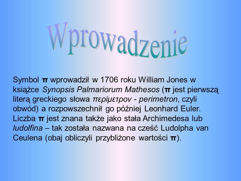 Symbol π wprowadził w 1706 roku William Jones w książce Synopsis Palmariorum Mathesos (π jest pierwszą literą greckiego słowa περίμετρον - perimetron, czyli obwód) a rozpowszechnił go później Leonhard Euler.