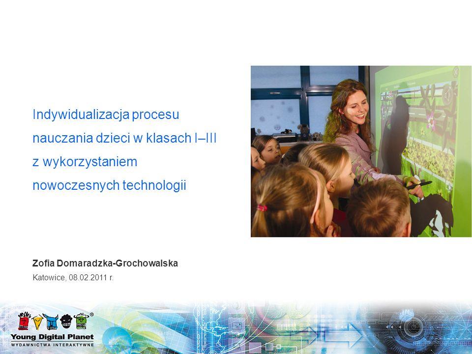 Zofia Domaradzka-Grochowalska Katowice, 08.02.2011 r. Indywidualizacja procesu nauczania dzieci w klasach I–III z wykorzystaniem nowoczesnych technolo