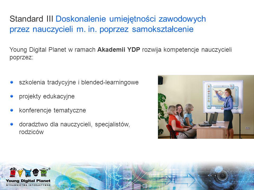 Young Digital Planet w ramach Akademii YDP rozwija kompetencje nauczycieli poprzez: Standard III Doskonalenie umiejętności zawodowych przez nauczyciel