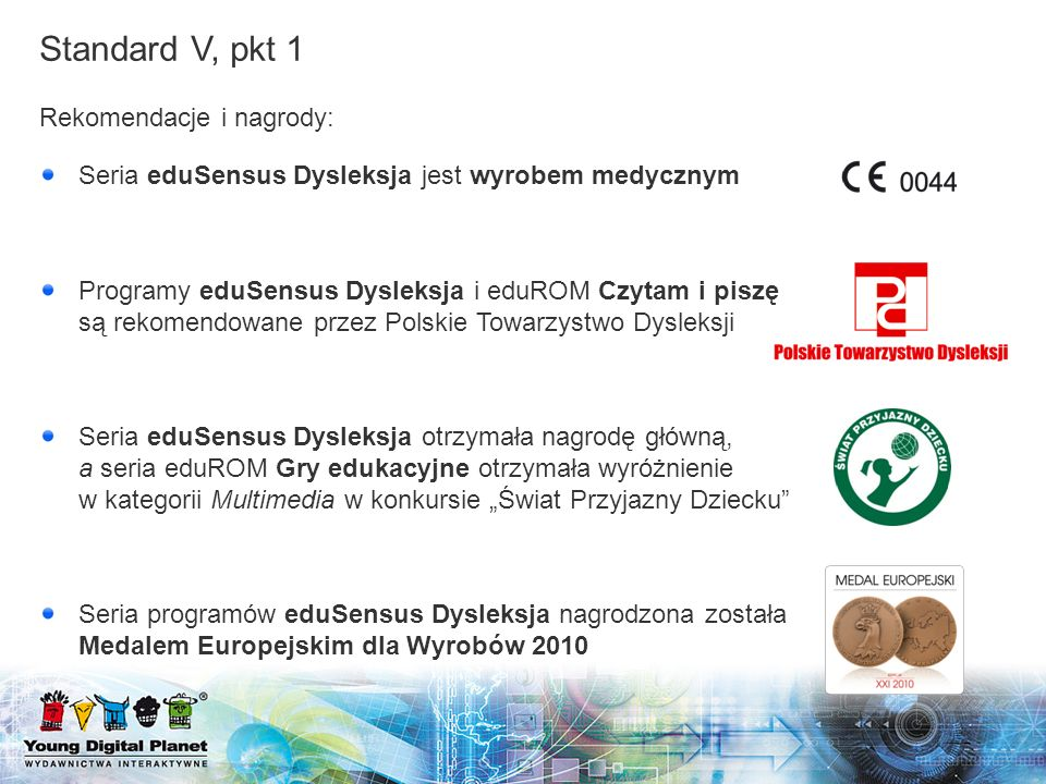 Rekomendacje i nagrody: Seria eduSensus Dysleksja jest wyrobem medycznym Programy eduSensus Dysleksja i eduROM Czytam i piszę są rekomendowane przez P