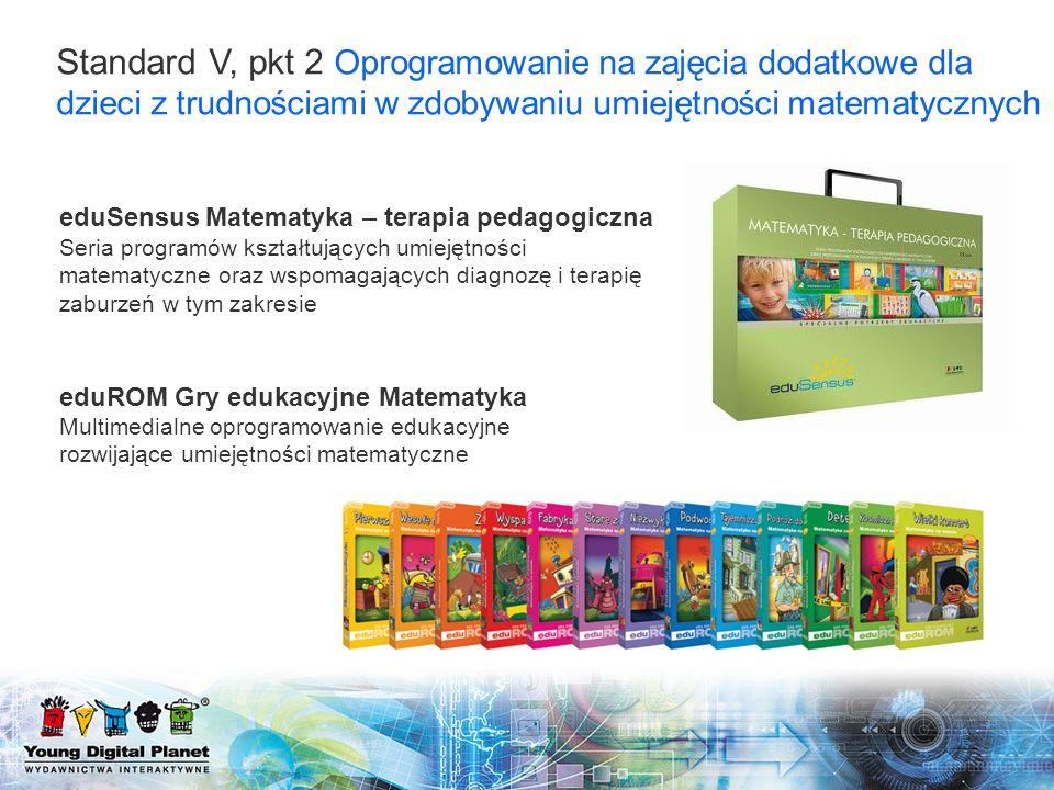 Standard V, pkt 2 Oprogramowanie na zajęcia dodatkowe dla dzieci z trudnościami w zdobywaniu umiejętności matematycznych eduSensus Matematyka – terapi