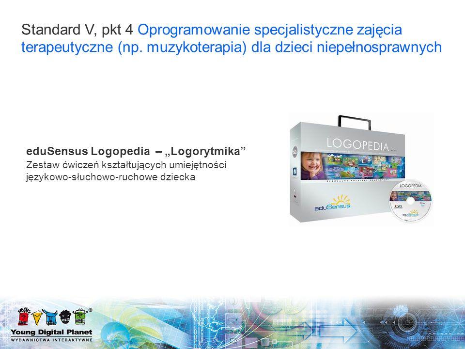 Standard V, pkt 4 Oprogramowanie specjalistyczne zajęcia terapeutyczne (np. muzykoterapia) dla dzieci niepełnosprawnych eduSensus Logopedia – Logorytm