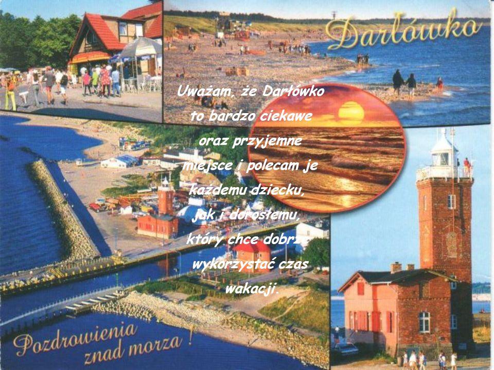 Uważam, że Darłówko to bardzo ciekawe oraz przyjemne miejsce i polecam je każdemu dziecku, jak i dorosłemu, który chce dobrze wykorzystać czas wakacji