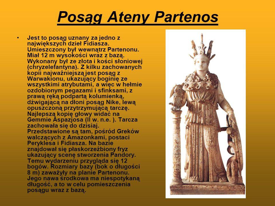 Posąg Ateny Partenos Jest to posąg uznany za jedno z największych dzieł Fidiasza. Umieszczony był wewnątrz Partenonu. Miał 12 m wysokości wraz z bazą.